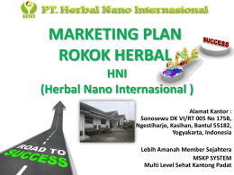 MARKETING PLAN ROKOK HERBAL HNI (Herbal Nano Internasional ) Alamat Kantor : Sonosewu DK VI/RT 005 No 175B, Ngestiharjo, Kasihan, Bantul 55182, Yogyakarta, Indonesia Lebih Amanah Member Sejahtera MSKP.
