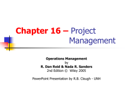 Chapter 16 – Project Management Operations Management by R. Dan Reid & Nada R.