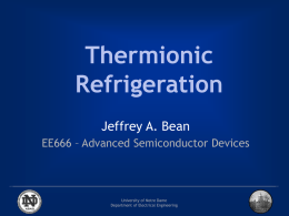 Thermionic Refrigeration Jeffrey A. Bean EE666 – Advanced Semiconductor Devices  University of Notre Dame Department of Electrical Engineering.