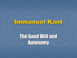 Immanuel Kant The Good Will and Autonomy Context for Kant Groundwork for Metaphysics of Morals- 1785- after American Revolution and Before Frenchrights  Morality is about.