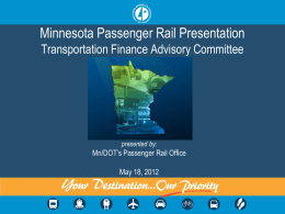 Minnesota Passenger Rail Presentation Transportation Finance Advisory Committee  presented by:  Mn/DOT's Passenger Rail Office May 18, 2012