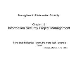 Management of Information Security  Chapter 12  Information Security Project Management  I find that the harder I work, the more luck I seem to have. —Thomas.