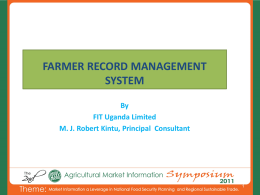 FARMER RECORD MANAGEMENT SYSTEM By FIT Uganda Limited M. J. Robert Kintu, Principal Consultant.