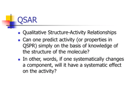 QSAR      Qualitative Structure-Activity Relationships Can one predict activity (or properties in QSPR) simply on the basis of knowledge of the structure of the molecule? In.