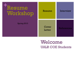 +Resume Workshop  Resume  Interview  Cover Letter  References  Spring 2013  Welcome UALR COE Students + Resume 1 + + Resume 2