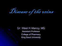 Disease of the veins Dr: Wael H.Mansy, MD Assistant Professor College of Pharmacy King Saud University.