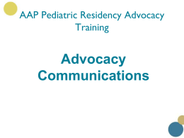 AAP Pediatric Residency Advocacy Training  Advocacy Communications Media Advocacy and Communication Defined • Intentional use of any type of media or communication mechanism to bring about.