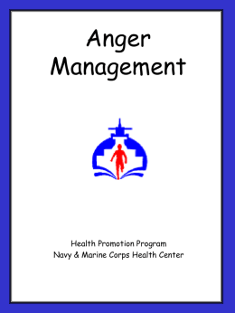 "Anger Management  Health Promotion Program Navy & Marine Corps Health Center ""Anger is never without a reason, but seldom with a good one""  Benjamin Franklin."