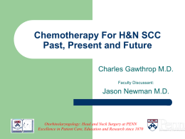Chemotherapy For H&N SCC Past, Present and Future Charles Gawthrop M.D. Faculty Discussant:  Jason Newman M.D.  Otorhinolaryngology: Head and Neck Surgery at PENN Excellence in Patient.