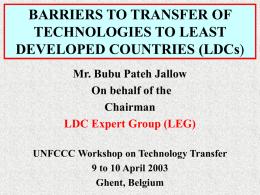 BARRIERS TO TRANSFER OF TECHNOLOGIES TO LEAST DEVELOPED COUNTRIES (LDCs) Mr. Bubu Pateh Jallow On behalf of the Chairman LDC Expert Group (LEG) UNFCCC Workshop on Technology.