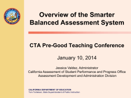 Overview of the Smarter Balanced Assessment System  CTA Pre-Good Teaching Conference January 10, 2014 Jessica Valdez, Administrator California Assessment of Student Performance and Progress Office Assessment.