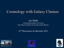 Cosmology with Galaxy Clusters Joe Mohr Ludwig-Maximilians University Max Planck Institute for Extraterrestrial Physics  47th Rencontres de Moriond, 2012  e-ROSITA  SPT.