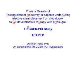 Primary Results of Testing platelet Reactivity In patients underGoing elective stent placement on clopidogrel to Guide alternative thErapy with pRasugrel TRIGGER-PCI Study TCT 2011 Dietmar Trenk,
