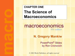 macro  CHAPTER ONE  The Science of Macroeconomics  macroeconomics fifth edition  N. Gregory Mankiw PowerPoint® Slides by Ron Cronovich © 2002 Worth Publishers, all rights reserved.