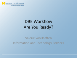 DBE Workflow Are You Ready? Valerie VanHaaften Information and Technology Services Preparation Steps March  •Use Unit Implementation Plan to prepare your unit •This includes: • Determining if.