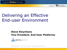 Hosted by  Delivering an Effective End-user Environment Steve Kleynhans Vice President, End-User Platforms  © 2003 META Group, Inc., Stamford, CT-USA, +1 (203) 973-6700, metagroup.com.