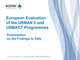 European Evaluation of the URBAN II and URBACT Programmes Presentation on the Findings to Date.