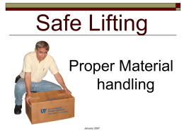 Safe Lifting Proper Material handling January 2007 When you leave here you will have a better understanding of:   Who is responsible for preventing back injuries    The anatomy.