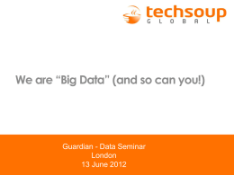 "We are ""Big Data"" (and so can you!)  Guardian - Data Seminar London 13 June 2012"