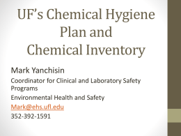 UF's Chemical Hygiene Plan and Chemical Inventory Mark Yanchisin Coordinator for Clinical and Laboratory Safety Programs Environmental Health and Safety Mark@ehs.ufl.edu 352-392-1591