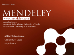 www.mendeley.com Anna Seabourne Academic Skills Adviser, University of Leeds PhD Student, University of Manchester  ALDinHE Conference University of Leeds 2 April 2012
