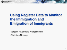 Using Register Data to Monitor the Immigration and Emigration of Immigrants Vebjørn Aalandslid vaa@ssb.no Statistics Norway.