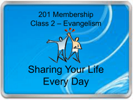 201 Membership Class 2 – Evangelism  Sharing Your Life Every Day A Journey Of A Thousand Miles Begins With One Step.
