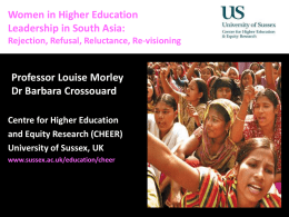 Women in Higher Education Diversity, and Difference: Theories and Methodologies Leadership inDemocratisation South Asia: Rejection, Refusal, Reluctance, Re-visioning  Professor Louise Morley Dr Barbara Crossouard Centre for Higher Education and Equity.