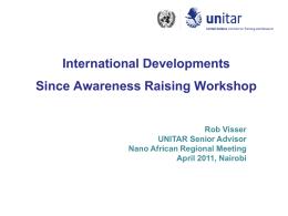 International Developments Since Awareness Raising Workshop  Rob Visser UNITAR Senior Advisor Nano African Regional Meeting April 2011, Nairobi.