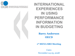 INTERNATIONAL EXPERIENCES IN USING PERFORMANCE INFORMATION IN BUDGETING Barry Anderson OECD 1st MENA SBO Meeting  Cairo November 24-25, 2008 Perhaps The Most Important Trend In Government Budgeting Is The Shift To Performance.