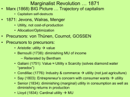 Marginalist Revolution … 1871 • Marx (1868) BIG Picture … Trajectory of capitalism • Capitalism self-destructs  • 1871: Jevons, Walras, Menger • Utility, not.