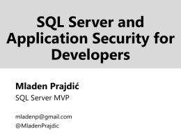 SQL Server and Application Security for Developers Mladen Prajdić SQL Server MVP mladenp@gmail.com @MladenPrajdic About me  Welcome to Slovenia The sunny side of alps!