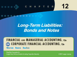 Long-Term Liabilities: Bonds and Notes  12-1 11-1 Bond  A bond is simply a form of an interest-bearing note.