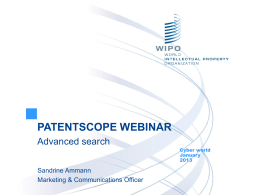 PATENTSCOPE WEBINAR Advanced search Sandrine Ammann Marketing & Communications Officer  Cyber world January To the PATENTSCOPE search system webinar Advanced Search.