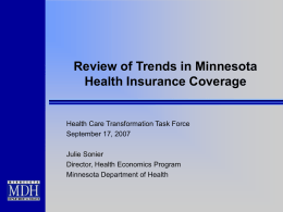Review of Trends in Minnesota Health Insurance Coverage  Health Care Transformation Task Force September 17, 2007 Julie Sonier Director, Health Economics Program Minnesota Department of Health.