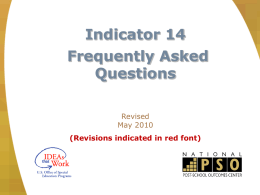 "Indicator 14  Frequently Asked Questions Revised May 2010 (Revisions indicated in red font) Outcomes  Understand new Indicator 14 measurement clarifications  Review ""Frequently Asked Questions"" document reviewed by."
