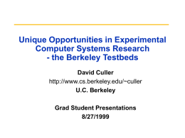 Unique Opportunities in Experimental Computer Systems Research - the Berkeley Testbeds David Culler http://www.cs.berkeley.edu/~culler U.C.