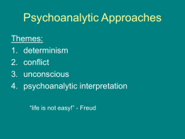 "Psychoanalytic Approaches Themes: 1. determinism 2. conflict 3. unconscious 4. psychoanalytic interpretation ""life is not easy!"" - Freud."