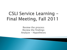 Review the process Review the findings Analyze - Hypotheses   Evaluate the CSLI process ◦ Review – what exactly did CSLI do?  Generated questionnaire 