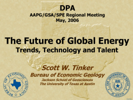 SWT, DPA Luncheon, 2006  DPA  AAPG/GSA/SPE Regional Meeting May, 2006  The Future of Global Energy Trends, Technology and Talent  Scott W.