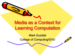 Media as a Context for Learning Computation Mark Guzdial College of Computing/GVU Story • Computer science education is in a sorry state – That's a serious.
