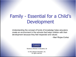 Family - Essential for a Child's Development Understanding the concept of funds of knowledge helps educators create an environment in the schools that.