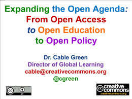 Expanding the Open Agenda: From Open Access to Open Education to Open Policy Dr.
