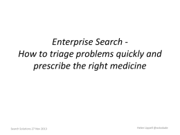 Enterprise Search How to triage problems quickly and prescribe the right medicine  Search Solutions 27 Nov 2013  Helen Lippell @octodude.