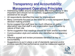 • • • •  • • • •  Transparency and Accountability: Management Operating Principles Addressing issues around accountability and transparency is very important (and should not be rushed); suggestions that expert assistance be sought All.
