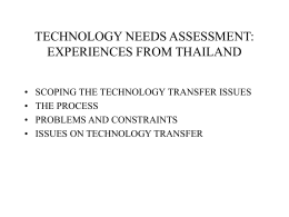 TECHNOLOGY NEEDS ASSESSMENT: EXPERIENCES FROM THAILAND • • • •  SCOPING THE TECHNOLOGY TRANSFER ISSUES THE PROCESS PROBLEMS AND CONSTRAINTS ISSUES ON TECHNOLOGY TRANSFER.