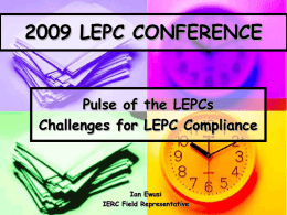 2009 LEPC CONFERENCE  Pulse of the LEPCs Challenges for LEPC Compliance  Ian Ewusi IERC Field Representative.