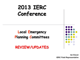 2013 IERC Conference Local Emergency Planning Committees REVIEW/UPDATES Ian Ewusi IERC Field Representative How did LEPCs come about? Emergency Planning and Community Right-to-know Act (EPCRA)  Methylisocyanate Releases Union Carbide Chemical Plants (1980s)   Bhopal, India—2,500 people killed and.