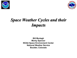 Space Weather Cycles and their Impacts Bill Murtagh Monty Spencer NOAA Space Environment Center National Weather Service Boulder, Colorado.