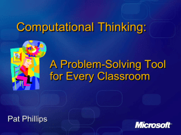 Computational Thinking: A Problem-Solving Tool for Every Classroom  Pat Phillips We do not acquire technical skills simply  from the use of technology any more.